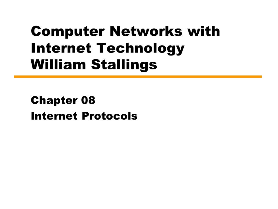 Computer Networks with Internet Technology William Stallings Chapter 08 Internet Protocols