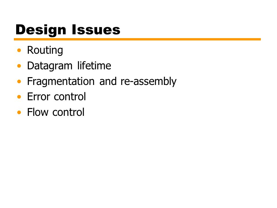 Design Issues Routing Datagram lifetime Fragmentation and re-assembly Error control Flow control