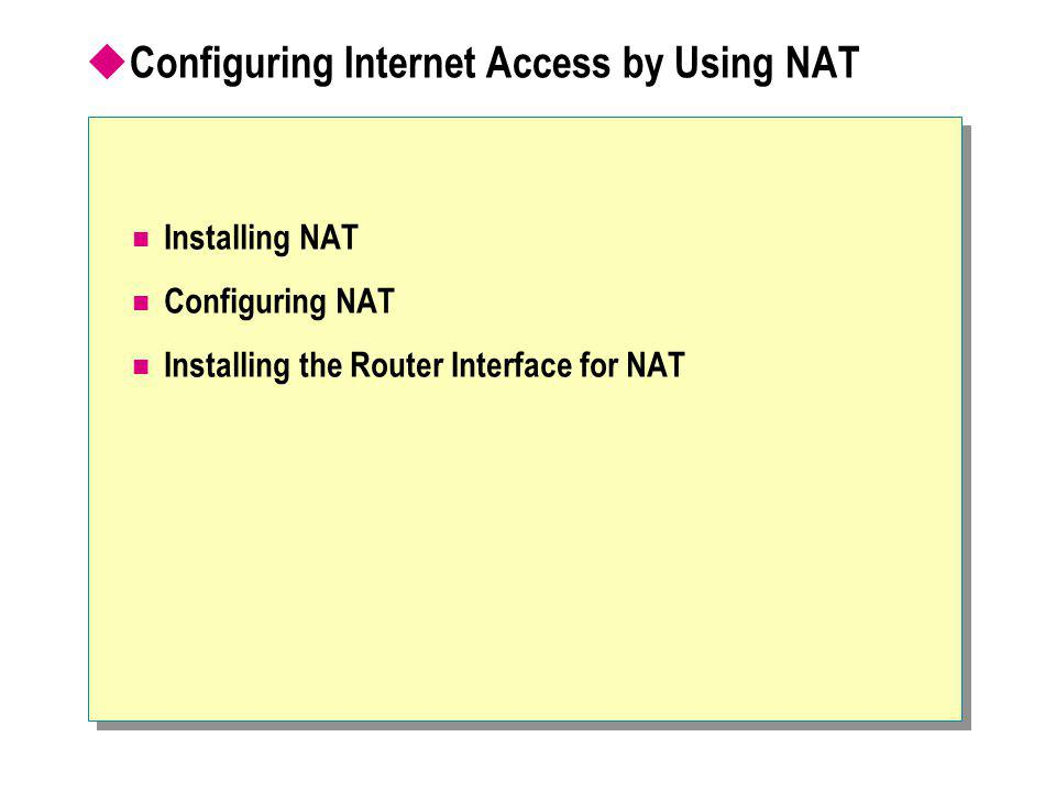 Configuring Internet Access by Using NAT Installing NAT Configuring NAT Installing the Router Interface for NAT