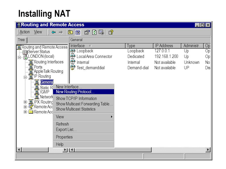 Installing NAT Routing and Remote Access ActionView TreeGeneral Interface Routing and Remote Access Server Status LONDON (local) Routing Interfaces Po