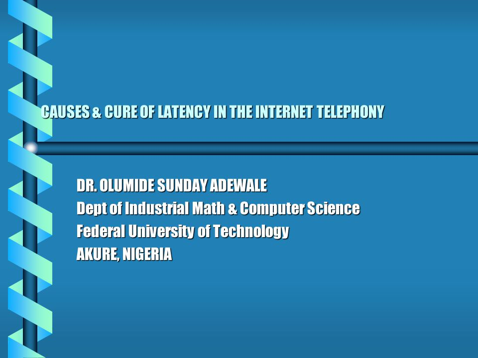 CAUSES & CURE OF LATENCY IN THE INTERNET TELEPHONY DR.