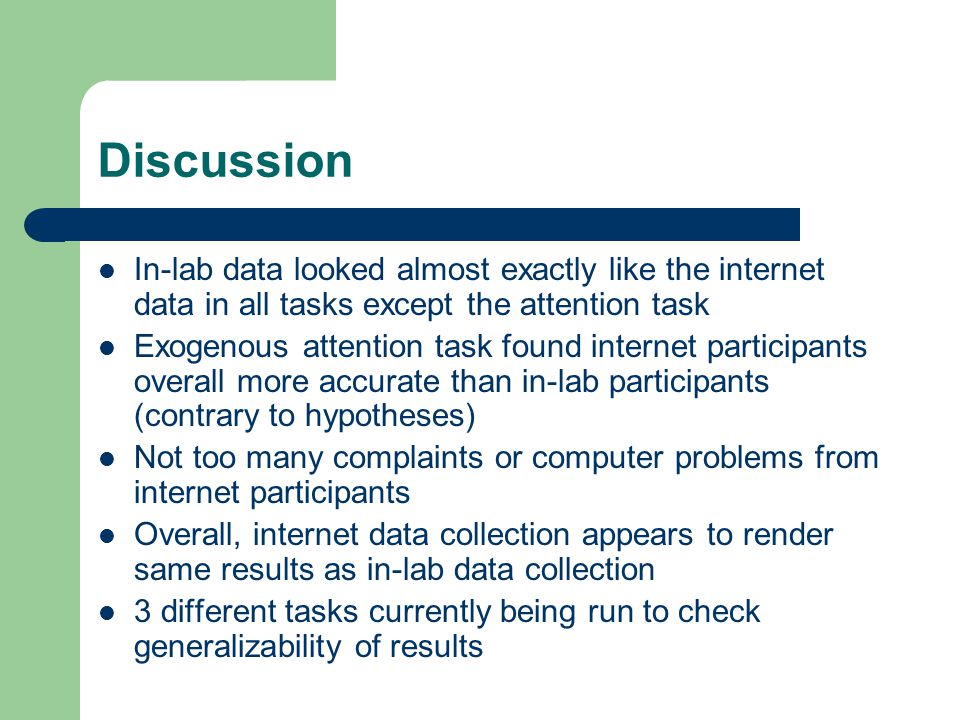 Discussion In-lab data looked almost exactly like the internet data in all tasks except the attention task Exogenous attention task found internet par
