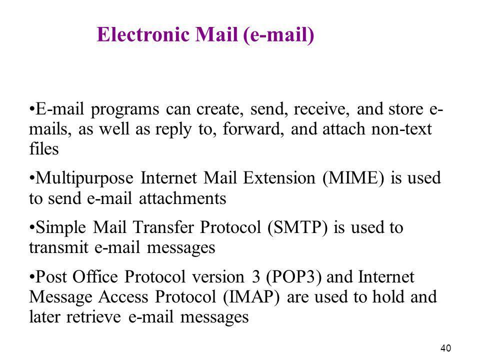 40 Electronic Mail (e-mail) E-mail programs can create, send, receive, and store e- mails, as well as reply to, forward, and attach non-text files Mul