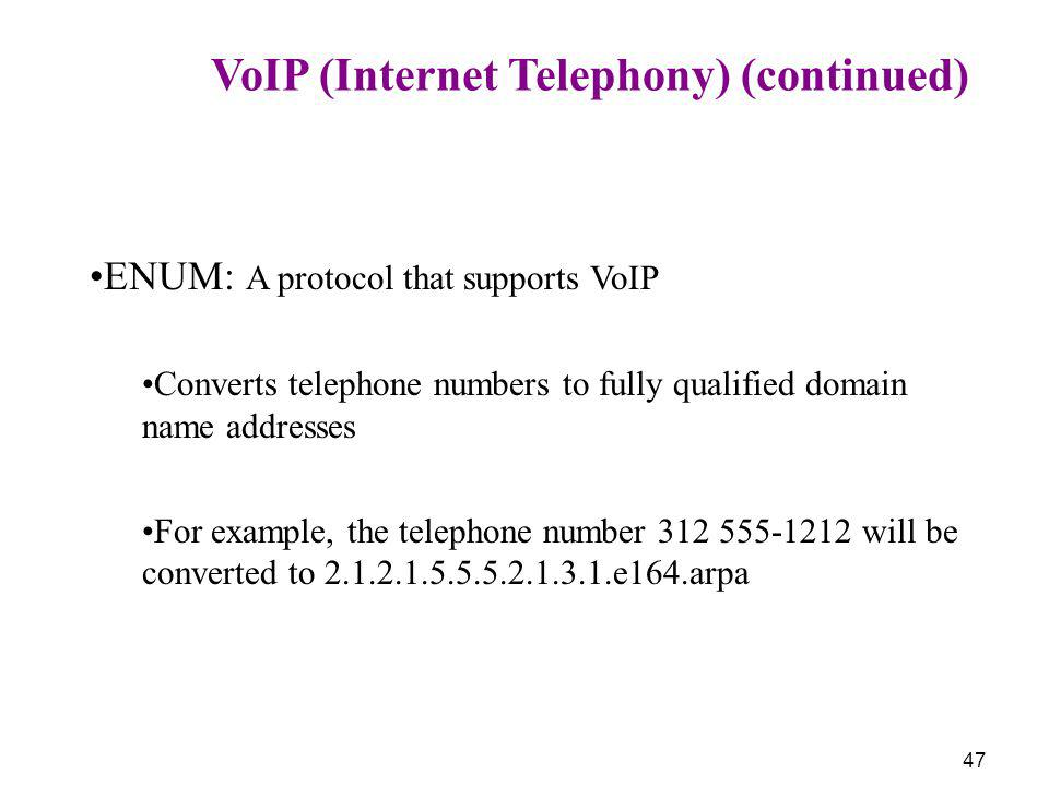 47 VoIP (Internet Telephony) (continued) ENUM: A protocol that supports VoIP Converts telephone numbers to fully qualified domain name addresses For e