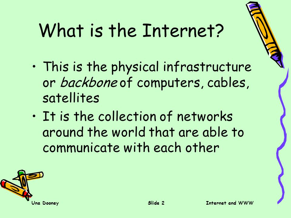 Una DooneySlide 2Internet and WWW What is the Internet.