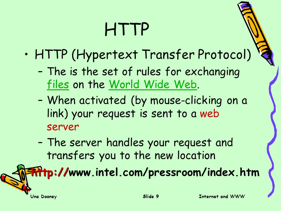 Una DooneySlide 9Internet and WWW HTTP HTTP (Hypertext Transfer Protocol) –The is the set of rules for exchanging files on the World Wide Web. filesWo