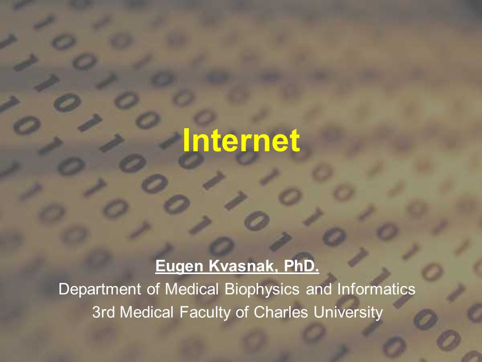 Internet Eugen Kvasnak, PhD. Department of Medical Biophysics and Informatics 3rd Medical Faculty of Charles University