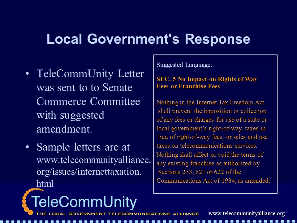 www.telecommunityalliance.org Local Government s Response TeleCommUnity Letter was sent to to Senate Commerce Committee with suggested amendment.