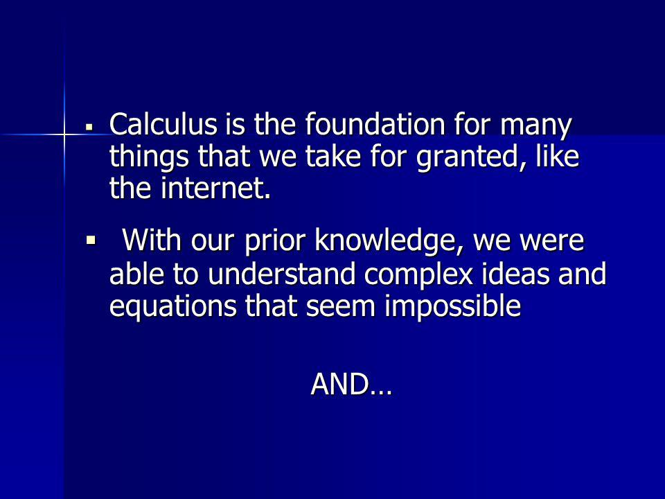 Calculus is the foundation for many things that we take for granted, like the internet.