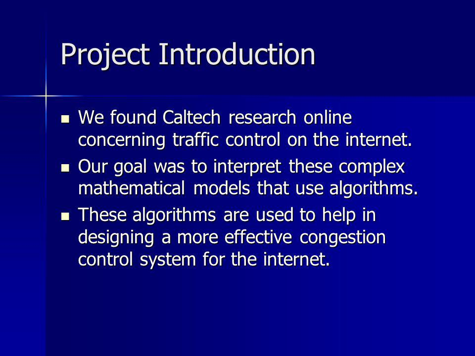 Project Introduction We found Caltech research online concerning traffic control on the internet.
