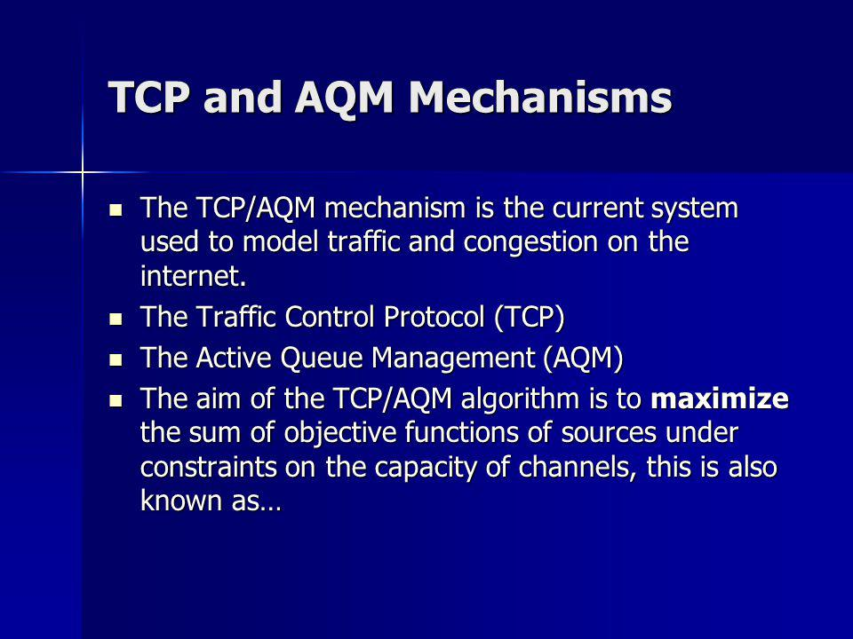 TCP and AQM Mechanisms The TCP/AQM mechanism is the current system used to model traffic and congestion on the internet.
