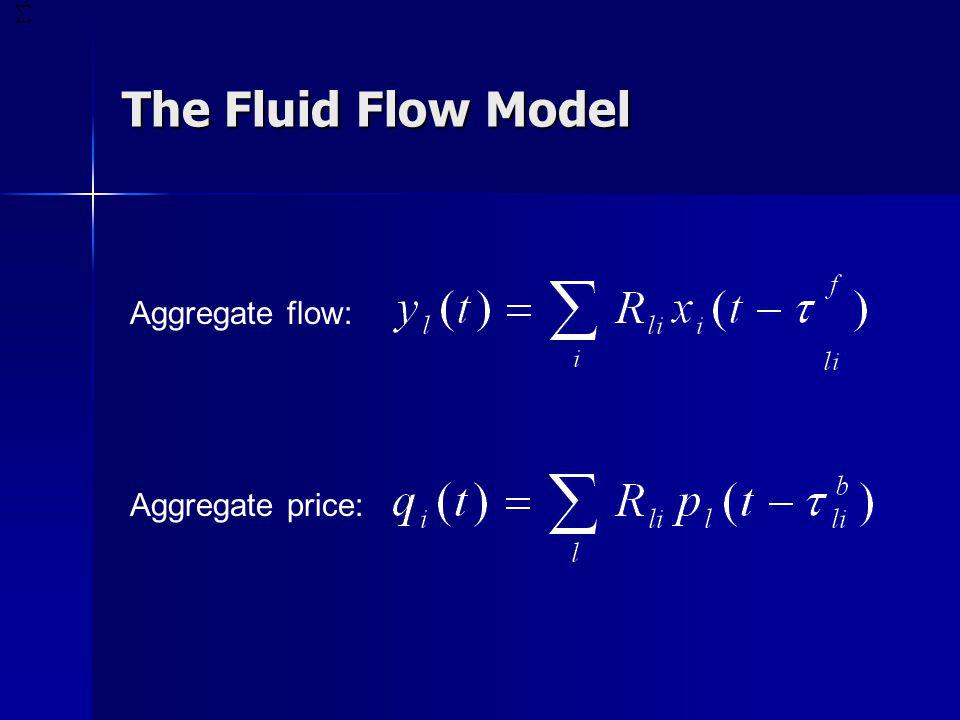 The Fluid Flow Model Aggregate flow: Aggregate price: