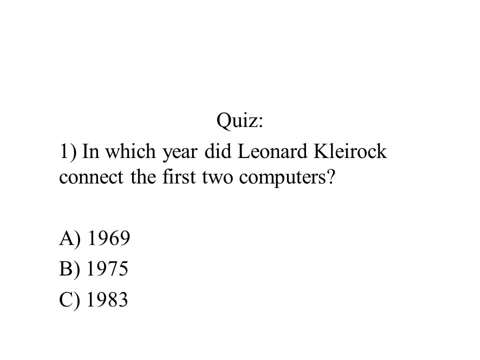 Quiz: 1) In which year did Leonard Kleirock connect the first two computers.