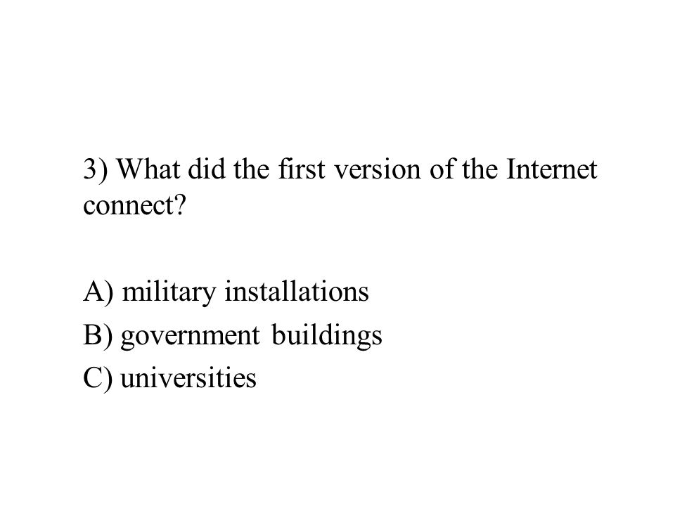 3) What did the first version of the Internet connect.