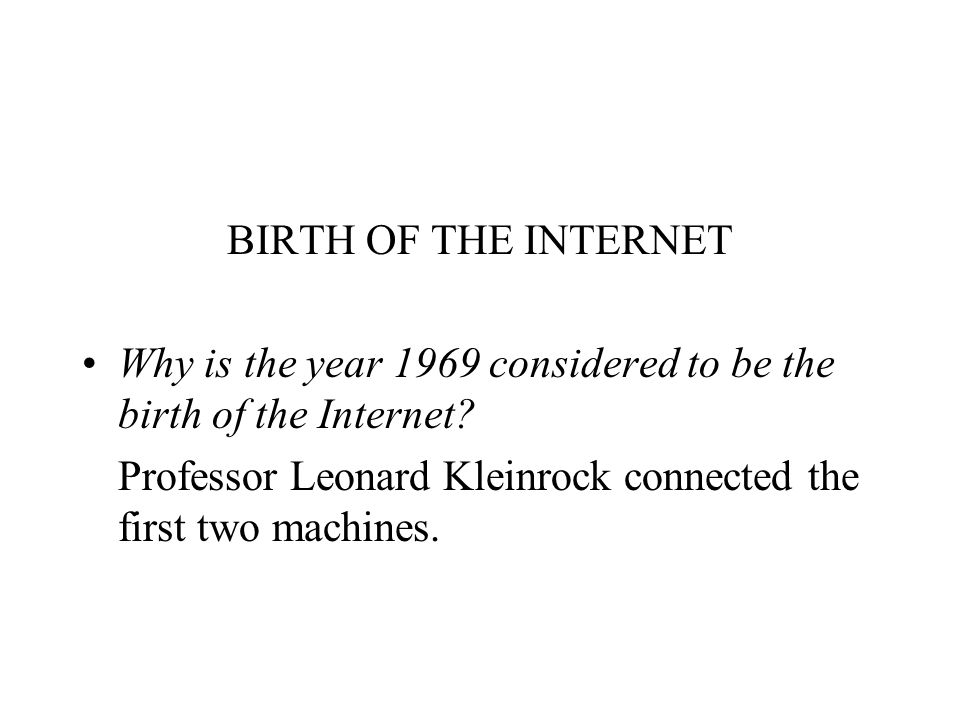 BIRTH OF THE INTERNET Why is the year 1969 considered to be the birth of the Internet.