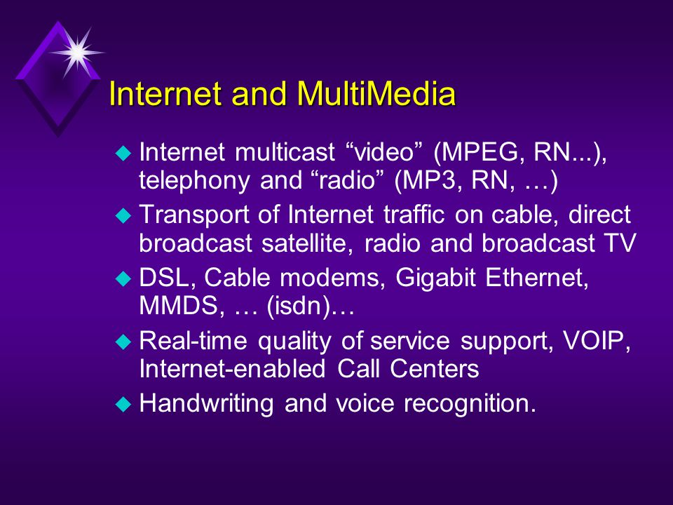Internet and MultiMedia u Internet multicast video (MPEG, RN...), telephony and radio (MP3, RN, …) u Transport of Internet traffic on cable, direct br