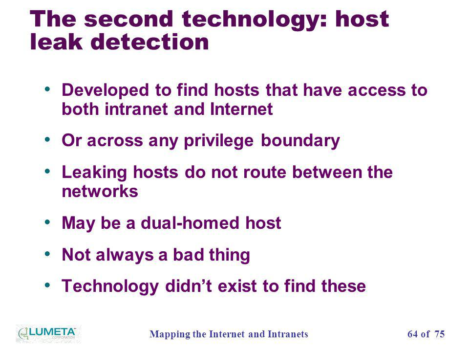 64 of 75Mapping the Internet and Intranets The second technology: host leak detection Developed to find hosts that have access to both intranet and In
