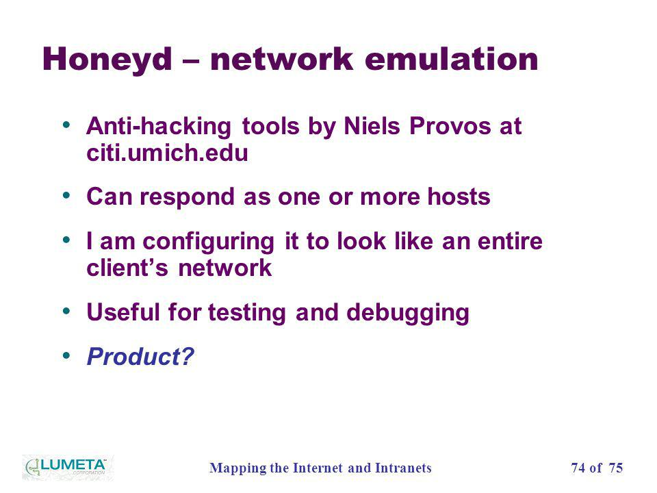 74 of 75Mapping the Internet and Intranets Honeyd – network emulation Anti-hacking tools by Niels Provos at citi.umich.edu Can respond as one or more