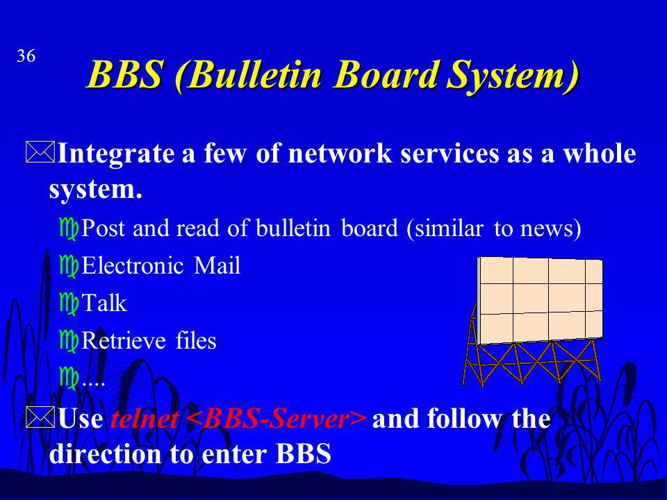 36 BBS (Bulletin Board System) *Integrate a few of network services as a whole system.