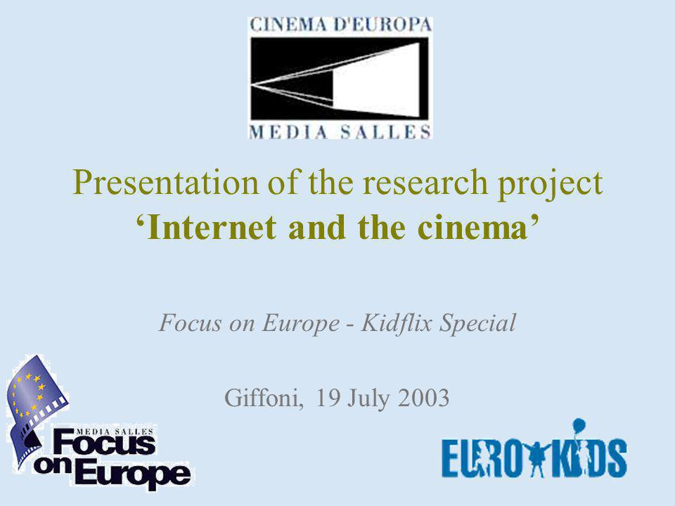 Presentation of the research project Internet and the cinema Focus on Europe - Kidflix Special Giffoni, 19 July 2003