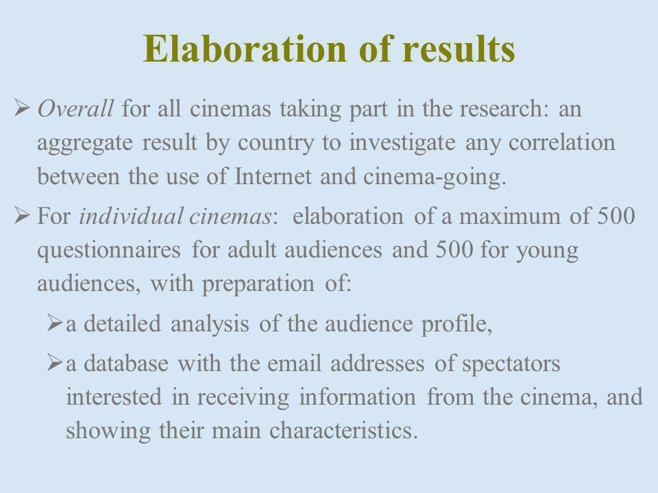 Elaboration of results Overall for all cinemas taking part in the research: an aggregate result by country to investigate any correlation between the use of Internet and cinema-going.