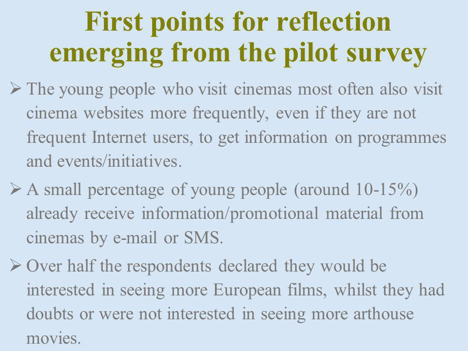 First points for reflection emerging from the pilot survey The young people who visit cinemas most often also visit cinema websites more frequently, even if they are not frequent Internet users, to get information on programmes and events/initiatives.