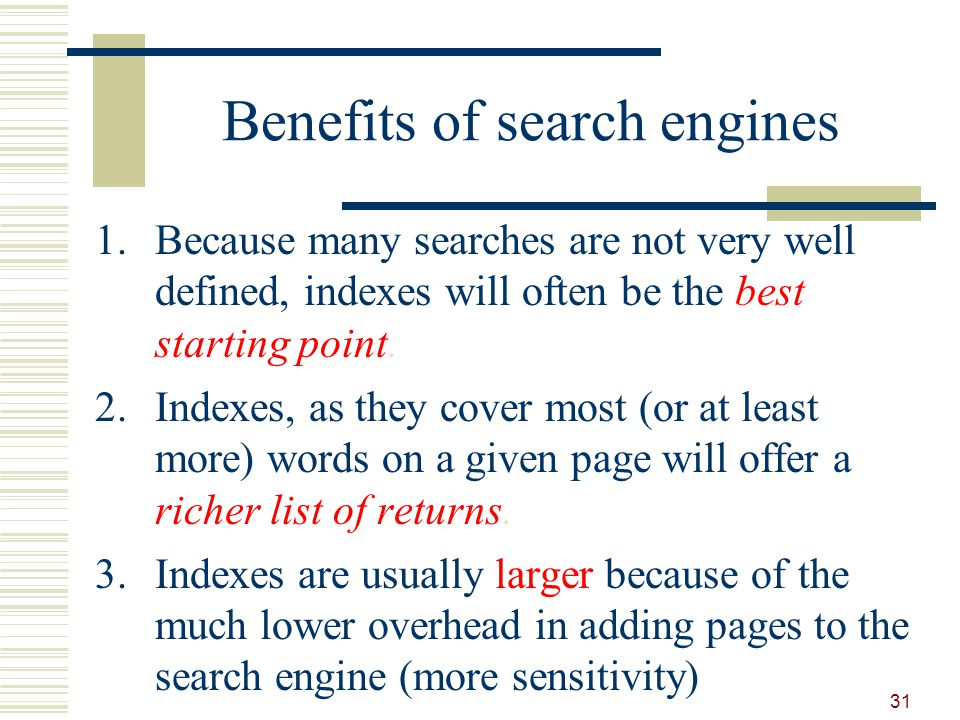 Benefits of search engines 1.Because many searches are not very well defined, indexes will often be the best starting point.