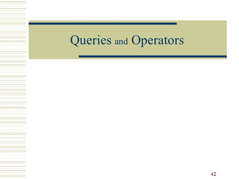 Queries and Operators 42