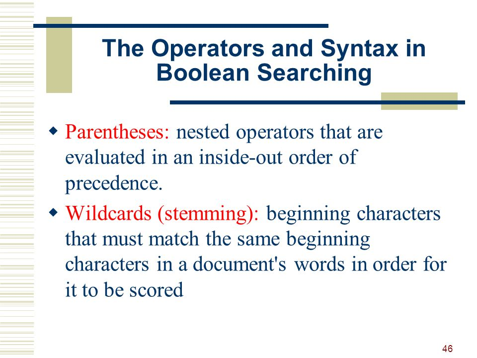 The Operators and Syntax in Boolean Searching Parentheses: nested operators that are evaluated in an inside-out order of precedence.