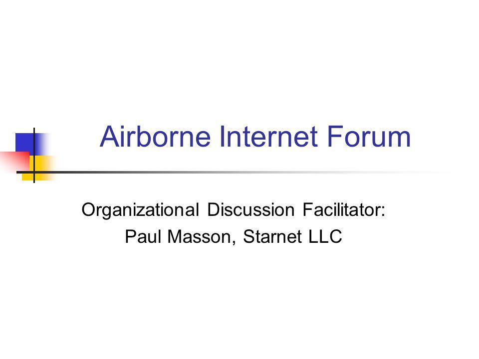 Airborne Internet Forum Organizational Discussion Facilitator: Paul Masson, Starnet LLC
