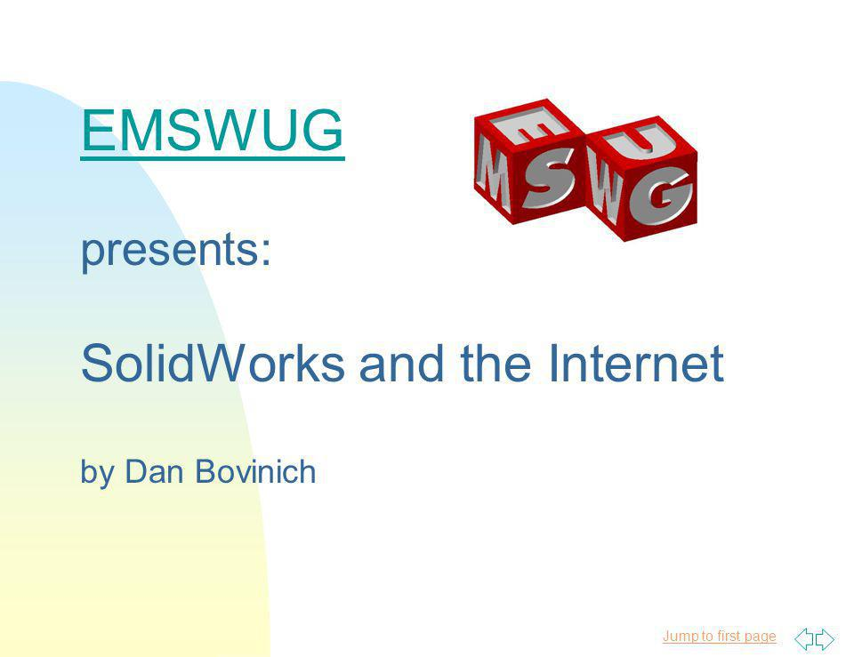 Jump to first page EMSWUG presents: SolidWorks and the Internet by Dan Bovinich