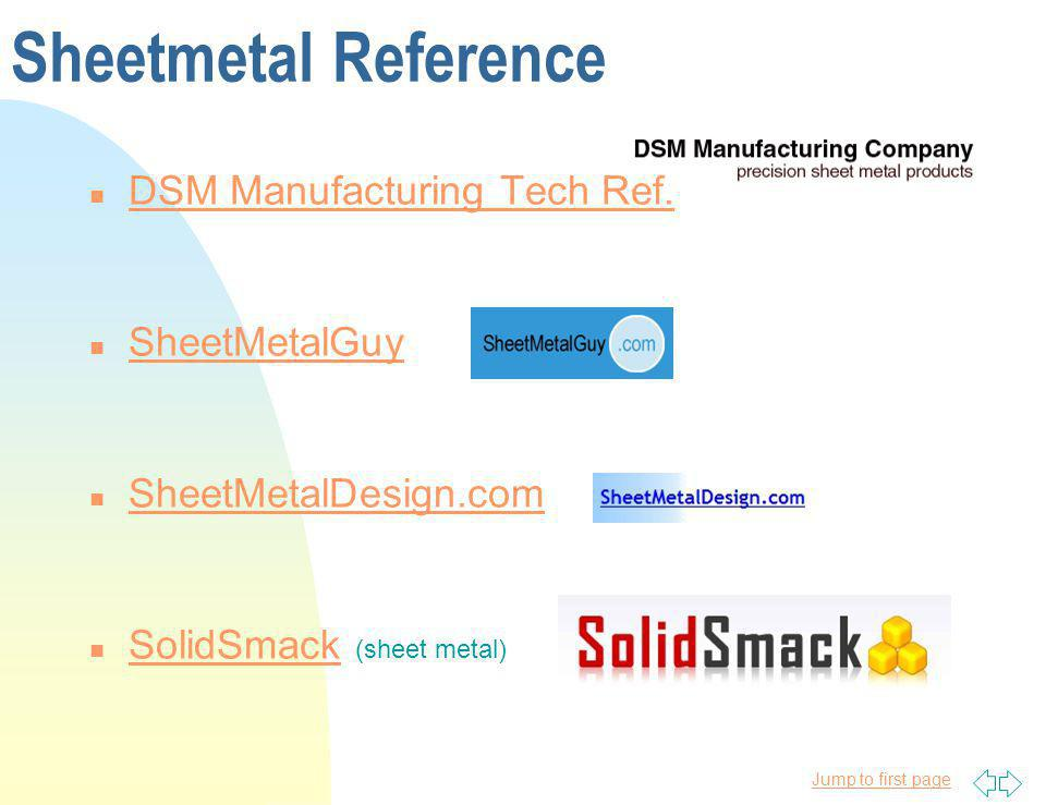 Jump to first page Sheetmetal Reference n DSM Manufacturing Tech Ref. DSM Manufacturing Tech Ref. n SheetMetalGuy SheetMetalGuy n SheetMetalDesign.com