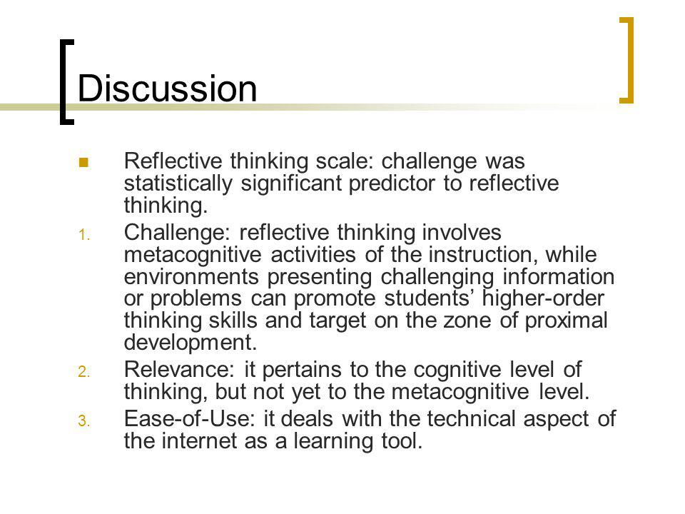 Discussion Reflective thinking scale: challenge was statistically significant predictor to reflective thinking. 1. Challenge: reflective thinking invo