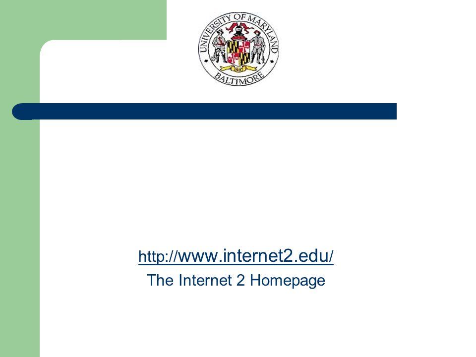 http:// www.internet2.edu / The Internet 2 Homepage