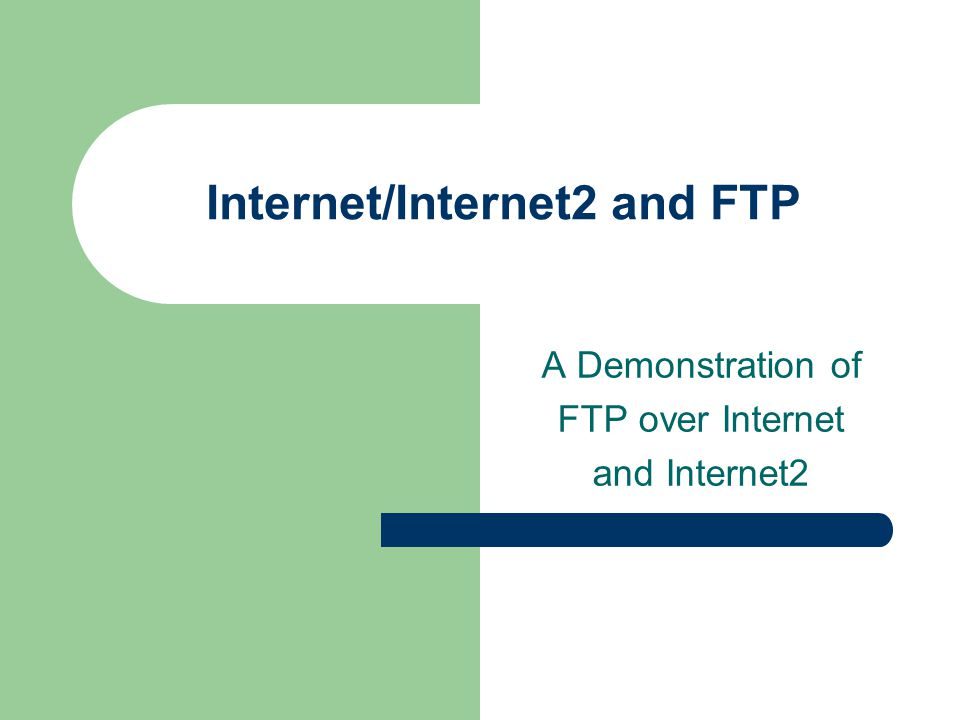 Internet/Internet2 and FTP A Demonstration of FTP over Internet and Internet2