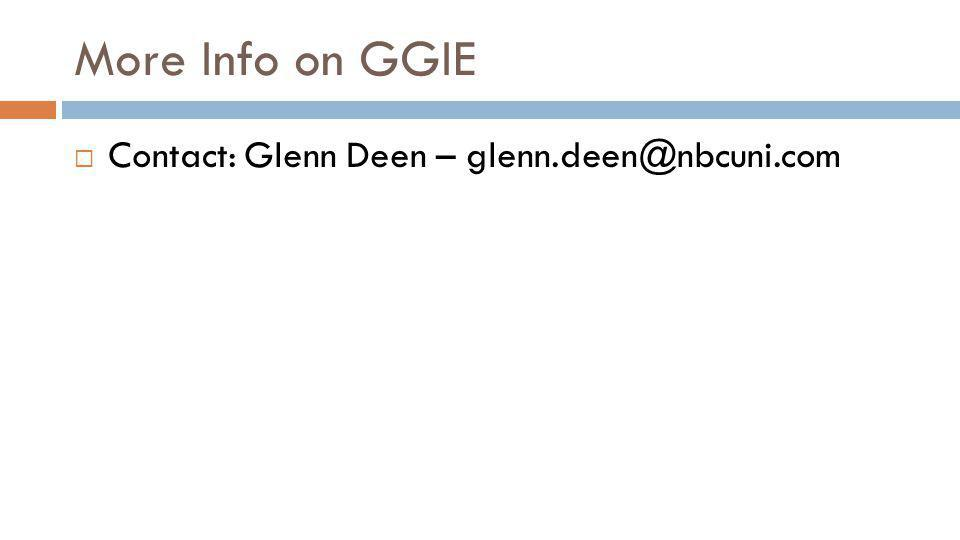 More Info on GGIE Contact: Glenn Deen – glenn.deen@nbcuni.com