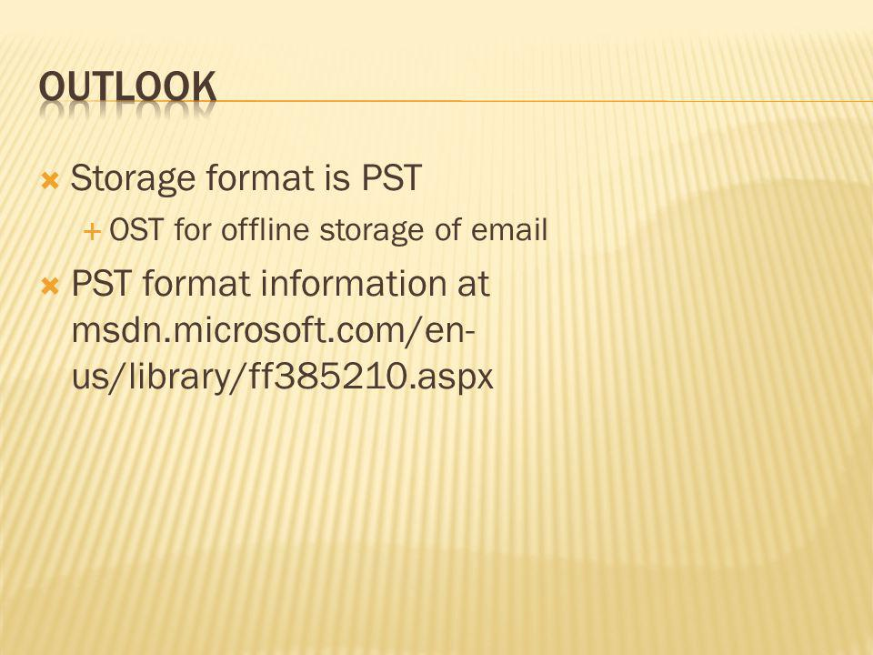 Storage format is PST OST for offline storage of email PST format information at msdn.microsoft.com/en- us/library/ff385210.aspx