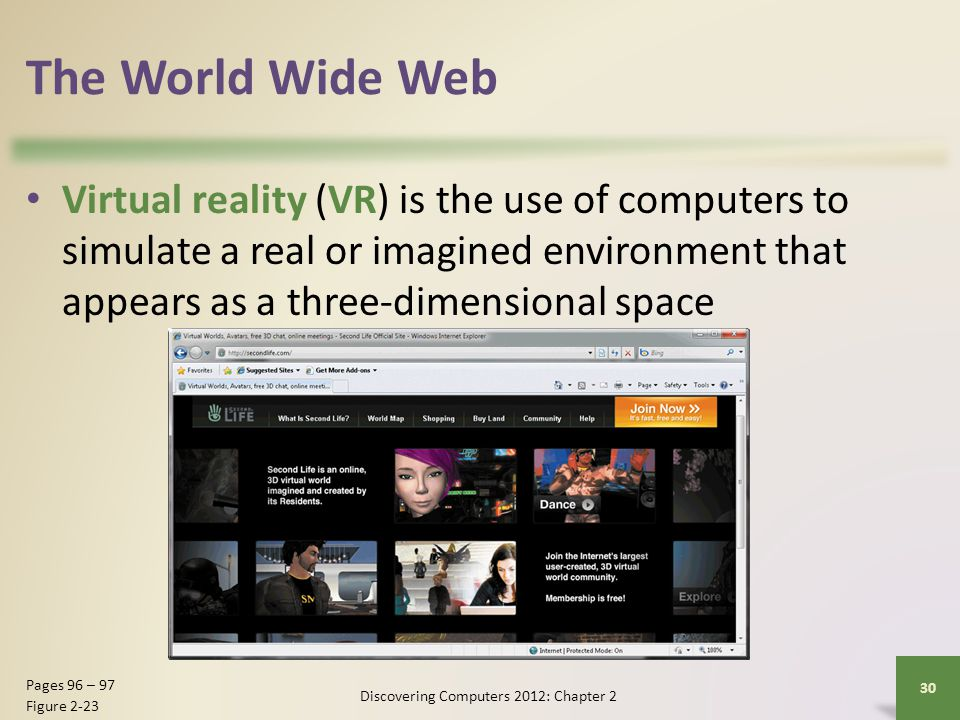 The World Wide Web Virtual reality (VR) is the use of computers to simulate a real or imagined environment that appears as a three-dimensional space D