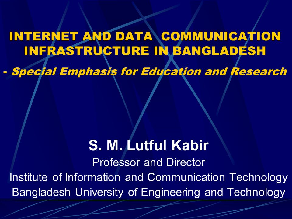 INTERNET AND DATA COMMUNICATION INFRASTRUCTURE IN BANGLADESH - Special Emphasis for Education and Research S.
