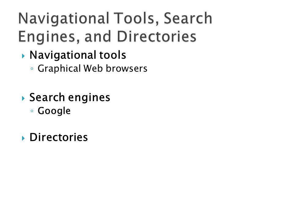 Navigational tools Graphical Web browsers Search engines Google Directories