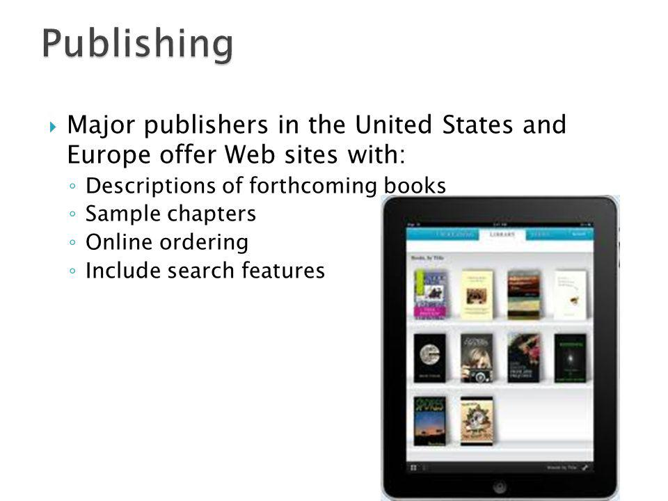 Major publishers in the United States and Europe offer Web sites with: Descriptions of forthcoming books Sample chapters Online ordering Include search features
