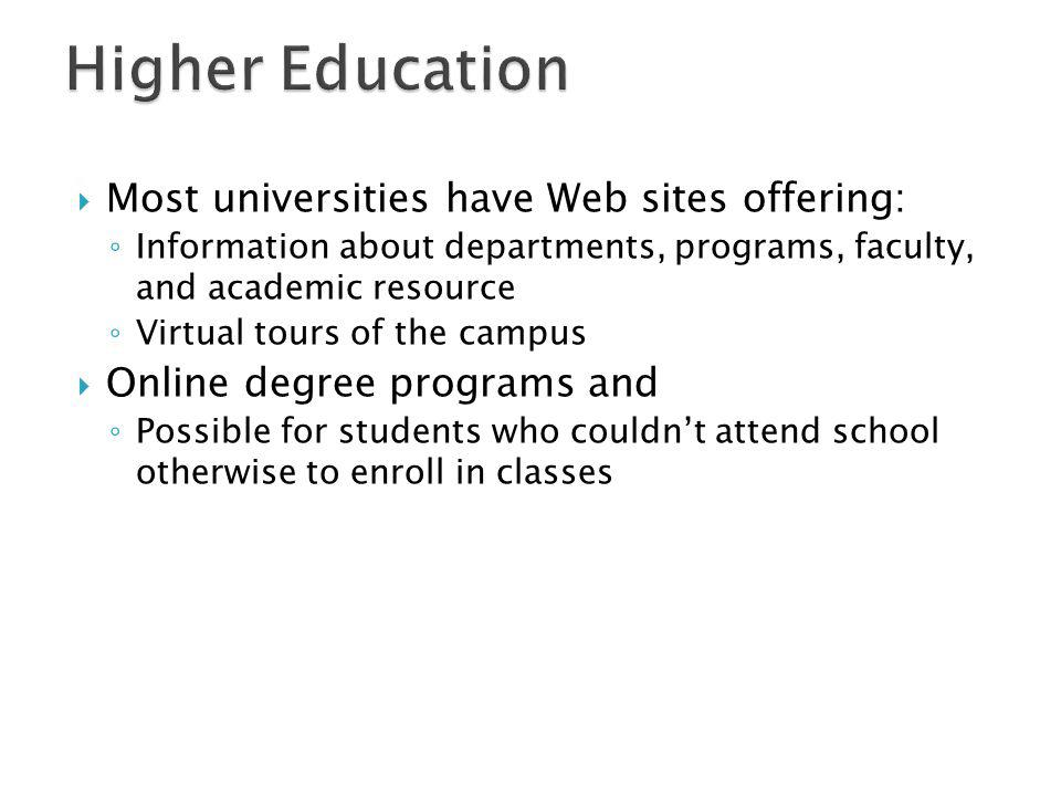 Most universities have Web sites offering: Information about departments, programs, faculty, and academic resource Virtual tours of the campus Online degree programs and Possible for students who couldnt attend school otherwise to enroll in classes