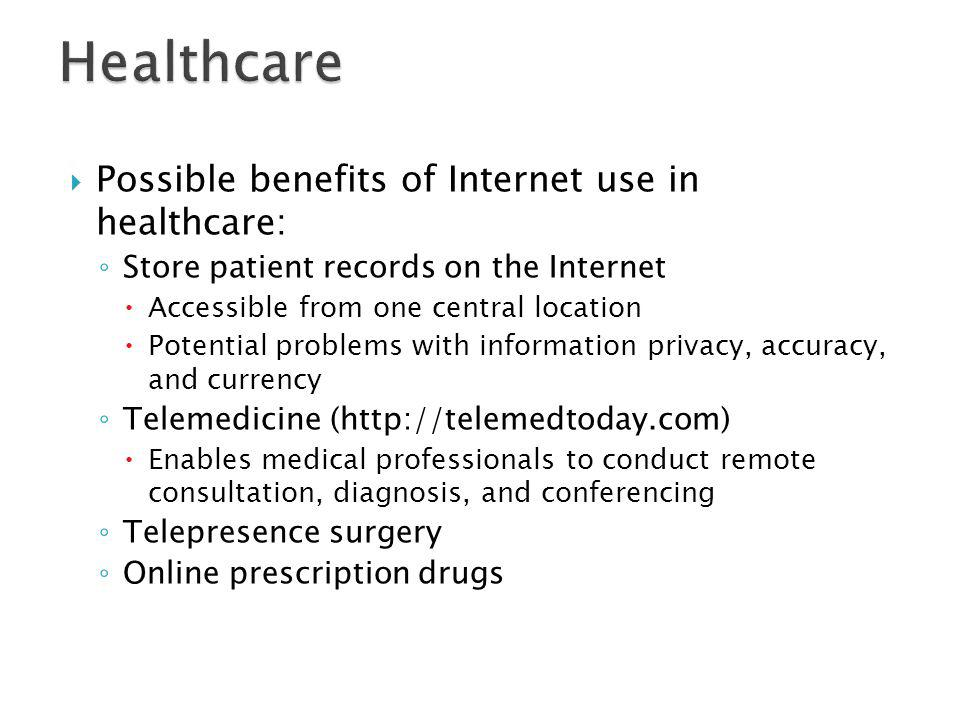 Possible benefits of Internet use in healthcare: Store patient records on the Internet Accessible from one central location Potential problems with in