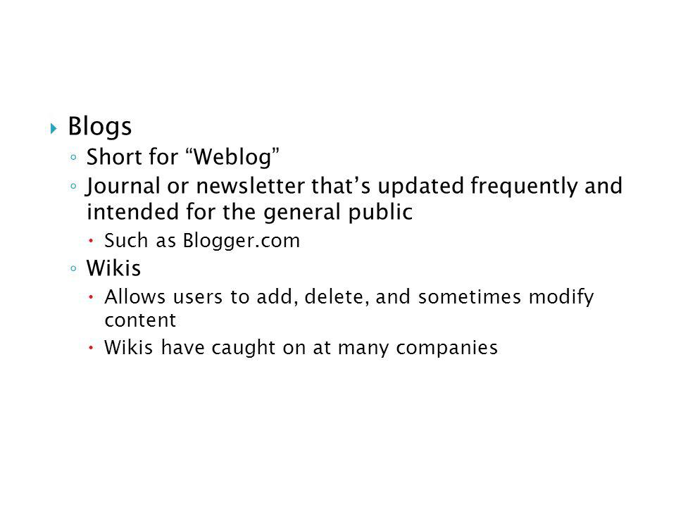 Blogs Short for Weblog Journal or newsletter thats updated frequently and intended for the general public Such as Blogger.com Wikis Allows users to ad