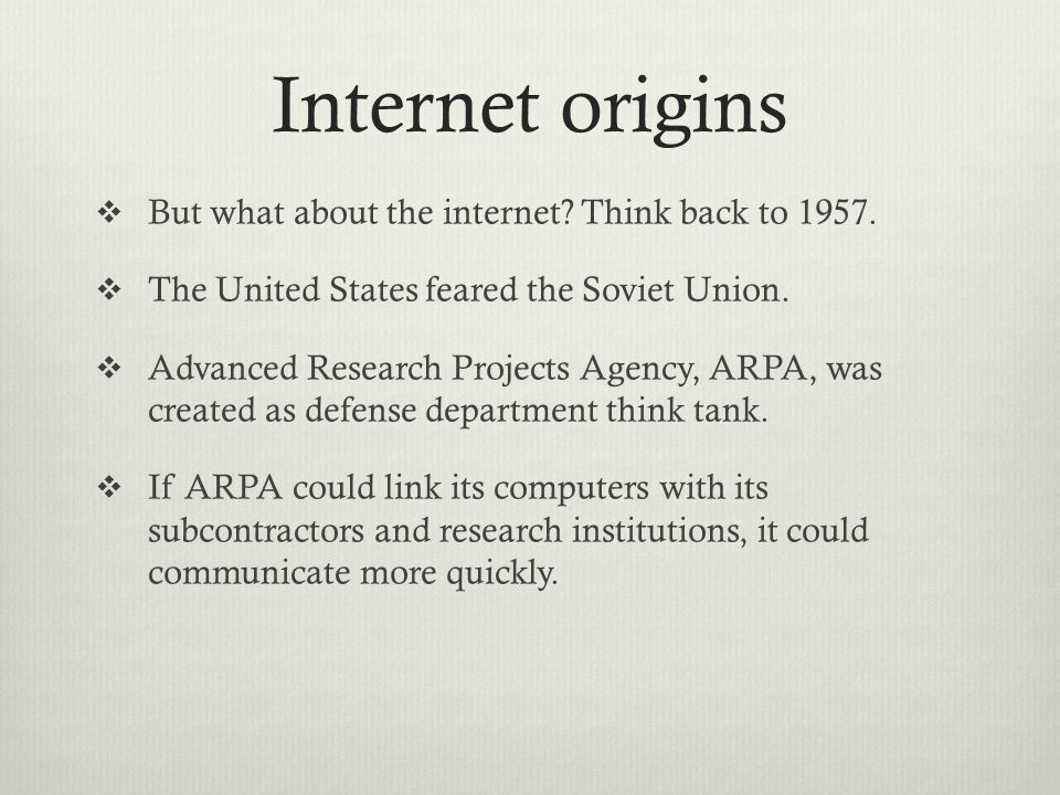 Internet origins But what about the internet. Think back to 1957.