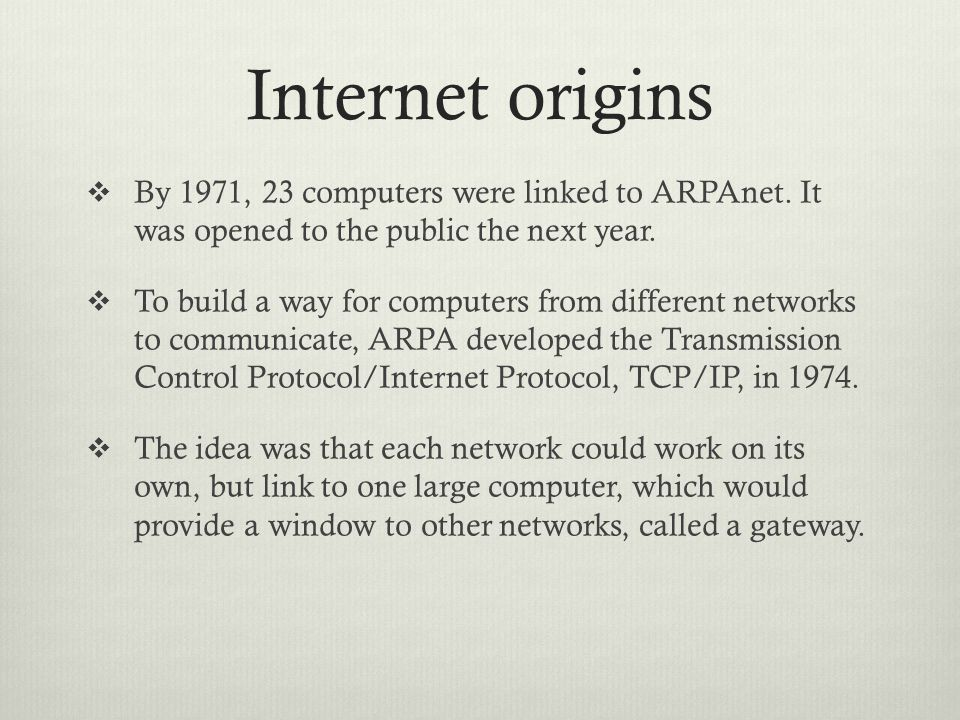 Internet origins By 1971, 23 computers were linked to ARPAnet.