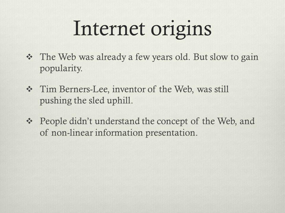 Internet origins The Web was already a few years old.