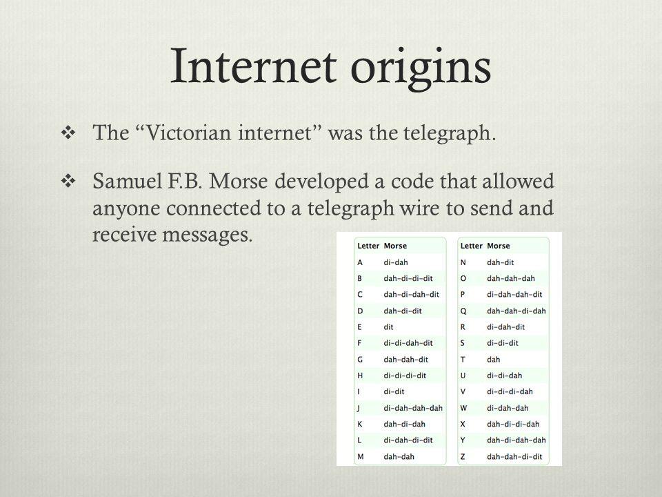 Internet origins The Victorian internet was the telegraph.