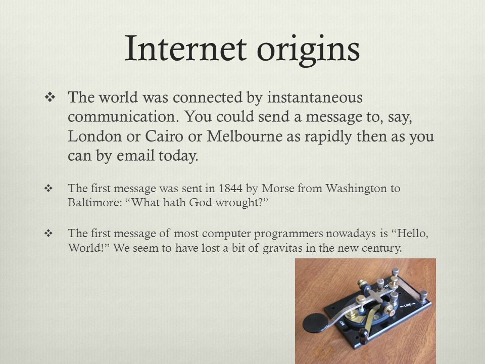 Internet origins The world was connected by instantaneous communication.