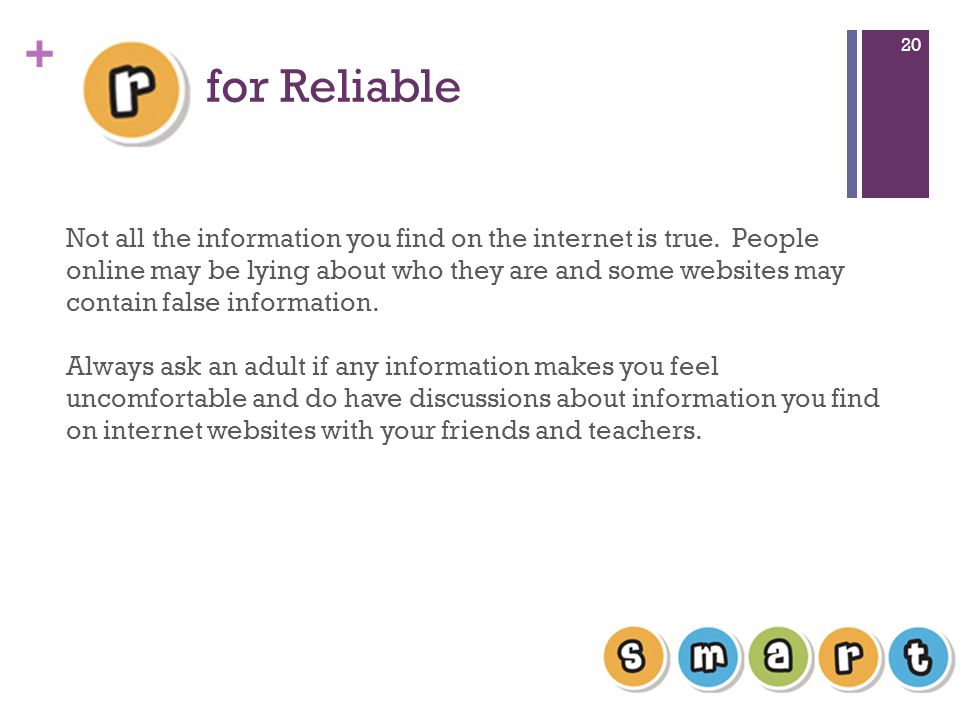 + for Reliable 20 Not all the information you find on the internet is true.